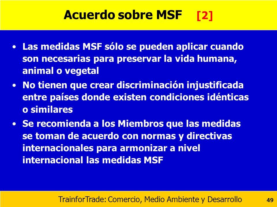 Acuerdo sobre MSF [2] Las medidas MSF sólo se pueden aplicar cuando son necesarias para preservar la vida humana, animal o vegetal.